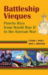 Battleship Vieques: Puerto Rico from World War II to the Korean War